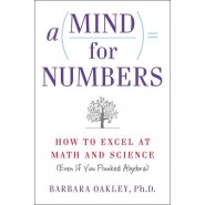 A Mind for Numbers :How to Excel at Math and Science (Even If You Flunked Algebra)