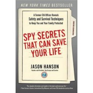 Spy Secrets That Can Save Your Life :A Former CIA Officer Reveals Safety and Survival Techniques to Keep You and Your Family Protected