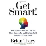 Get Smart! :How to Think and ACT Like the Most Successful and Highest-Paid People in Every Field