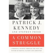 A Common Struggle :A Personal Journey Through the Past and Future of Mental Illness and Addiction