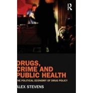 Drugs, Crime and Public Health :The Political Economy of Drug Policy