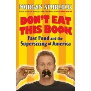 Don't Eat This Book :Fast Food and the Supersizing of America