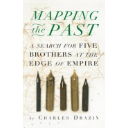 Mapping the Past :A Search for Five Brothers at the Edges of Empire
