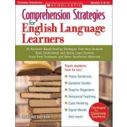 Comprehension Strategies for English Language Learners :30 Research-Based Reading Strategies That Help Students Read, Understand, and Really Learn Content from Their Textbooks and Other Nonfiction Materials