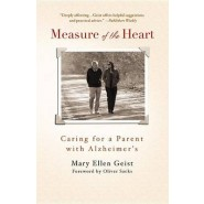 Measure of the Heart :Caring for a Parent with Alzheimer's