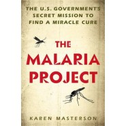 The Malaria Project :The U.S. Government's Secret Mission to Find a Miracle Cure