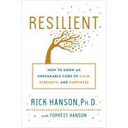 Resilient :How to Grow an Unshakable Core of Calm, Strength, and Happiness