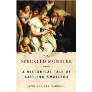 The Speckled Monster :A Historical Tale of Battling Smallpox