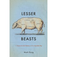 Lesser Beasts :A Snout-to-Tail History of the Humble Pig