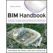 BIM Handbook :A Guide to Building Information Modeling for Owners, Managers, Designers, Engineers and Contractors