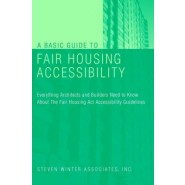 A Basic Guide to Fair Housing Accessibility :Everything Architects and Builders Need to Know About the Fair Housing Act Accessibility Guideline