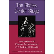 The Sixties, Center Stage :Mainstream and Popular Performances in a Turbulent Decade