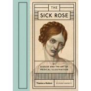 The Sick Rose :or; Disease and the Art of Medical Illustration