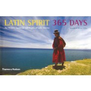 Latin Spirit 365 Days :The Wisdom, Landscape and Peoples of Latin America