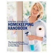 Martha Stewart's Homekeeping Handbook :The Essential Guide to Caring for Everything in Your Home