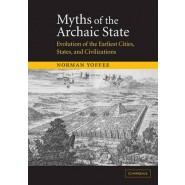 Myths of the Archaic State :Evolution of the Earliest Cities, States, and Civilizations
