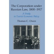 The Corporation under Russian Law, 1800-1917 :A Study in Tsarist Economic Policy