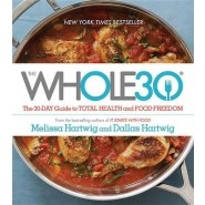 The Whole30 :The 30-Day Guide to Total Health and Food Freedom