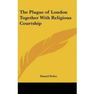 The Plague of London Together With Religious Courtship