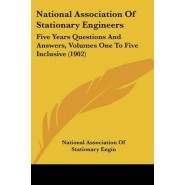 National Association of Stationary Engineers :Five Years Questions and Answers: Volumes One to Five Inclusive (1902)