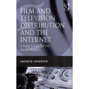 Film and Television Distribution and the Internet :A Legal Guide for the Media Industry