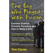 The Boy Who Played with Fusion :Extreme Science, Extreme Parenting and How to Make a Star