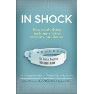 In Shock :How Nearly Dying Made Me a Better Intensive Care Doctor