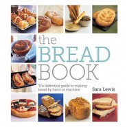 The Bread Book :The Definitive Guide to Making Bread by Hand or Machin