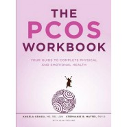 The Pcos Workbook :Your Guide to Complete Physical and Emotional Health