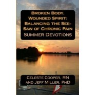 Broken Body, Wounded Spirit :Balancing the See-Saw of Chronic Pain: Summer Devotions