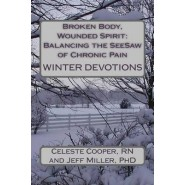 Broken Body, Wounded Spirit :Balancing the See-Saw of Chronic Pain: Winter Devotions