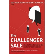 The Challenger Sale :How To Take Control of the Customer Conversation