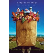 Biology Is Technology :The Promise, Peril, and New Business of Engineering Life