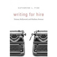 Writing for Hire :Unions, Hollywood, and Madison Avenue
