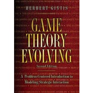 Game Theory Evolving :A Problem-Centered Introduction to Modeling Strategic Interaction, Second Edition