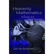 Heavenly Mathematics :The Forgotten Art of Spherical Trigonometry