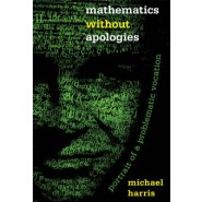 Mathematics Without Apologies :Portrait of a Problematic Vocation
