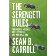 The Serengeti Rules :The Quest to Discover How Life Works and Why It Matters