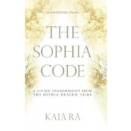 The Sophia Code :A Living Transmission from the Sophia Dragon Tribe