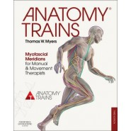 Anatomy Trains :Myofascial Meridians for Manual and Movement Therapists