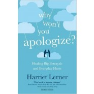Why Won't You Apologize? :Healing Big Betrayals and Every Day Hurts