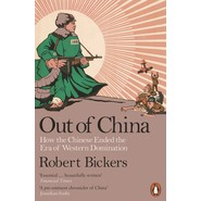 Out of China :How the Chinese Ended the Era of Western Domination