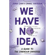 We Have No Idea :A Guide to the Unknown Universe