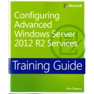 Configuring Advanced Windows Server (R) 2012 R2 Services :Training Guide