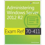 Administering Windows Server (R) 2012 R2 :Exam Ref 70-411