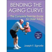 Bending the Aging Curve :The Complete Exercise Guide for Older Adults
