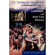 The Trembling Mountain :A Personal Account of Kuru, Cannibals, and Mad Cow Disease