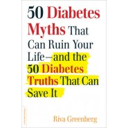 50 Diabetes Myths That Can Ruin Your Life :and the 50 Diabetes Truths That Can Save it