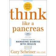 Think Like a Pancreas :A Practical Guide to Managing Diabetes with Insulin--Completely Revised and Updated