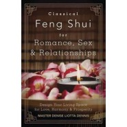 Classical Feng Shui for Romance, Sex and Relationships :Design Your Living Space for Love, Harmony and Prosperity